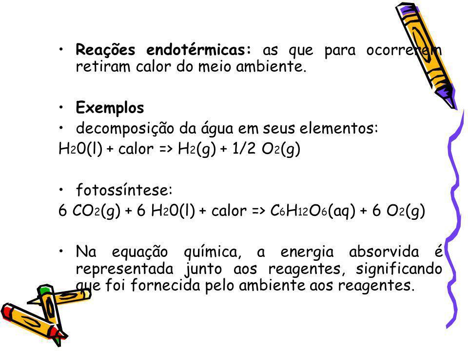 Reações endotérmicas: as que para ocorrerem retiram calor do meio ambiente.