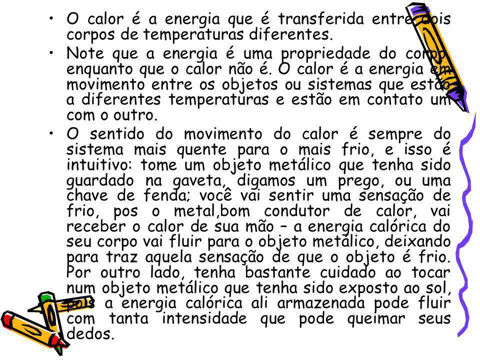 O calor é a energia que é transferida entre dois corpos de temperaturas diferentes.