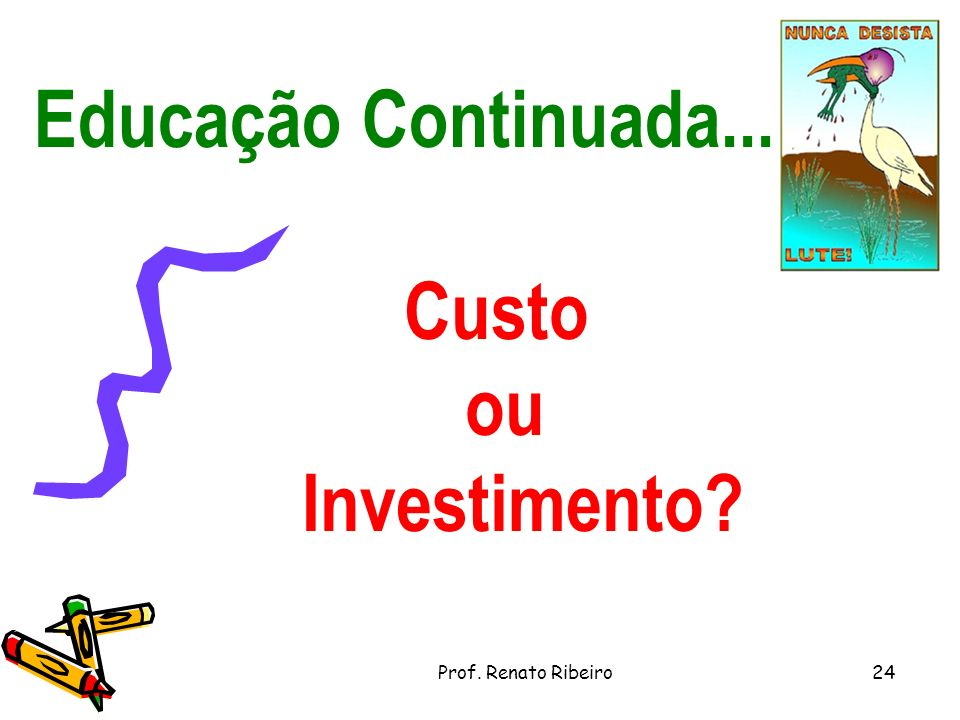 Educação Continuada... Custo ou Investimento