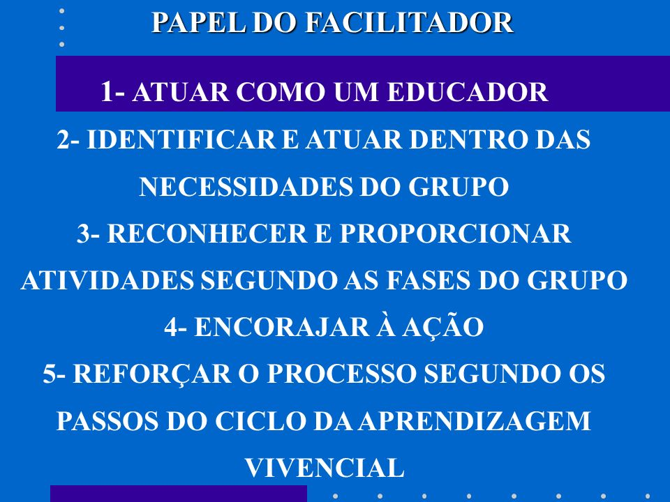 PAPEL DO FACILITADOR 1- ATUAR COMO UM EDUCADOR