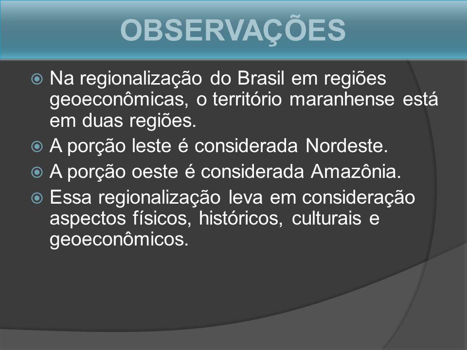 OBSERVAÇÕES Na regionalização do Brasil em regiões geoeconômicas, o território maranhense está em duas regiões.