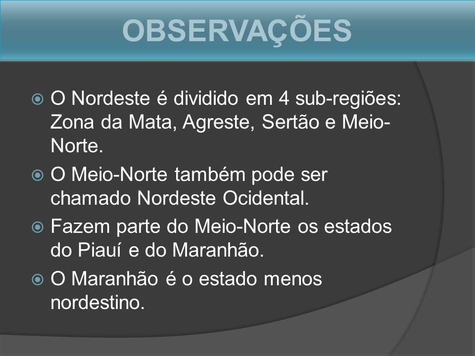 OBSERVAÇÕES O Nordeste é dividido em 4 sub-regiões: Zona da Mata, Agreste, Sertão e Meio-Norte.