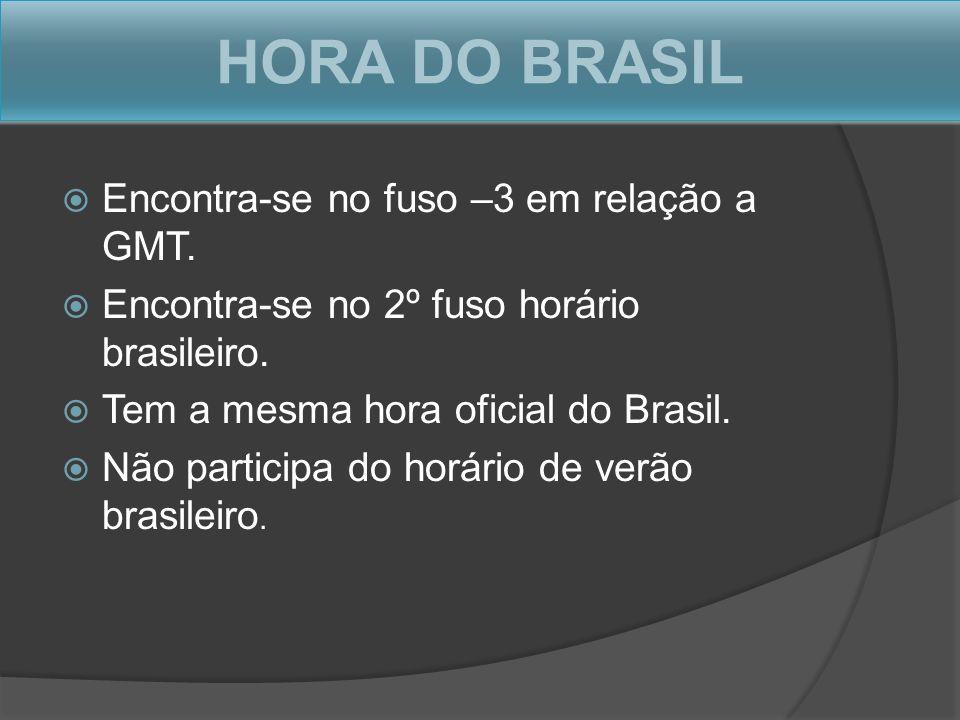 HORA DO BRASIL Encontra-se no fuso –3 em relação a GMT.