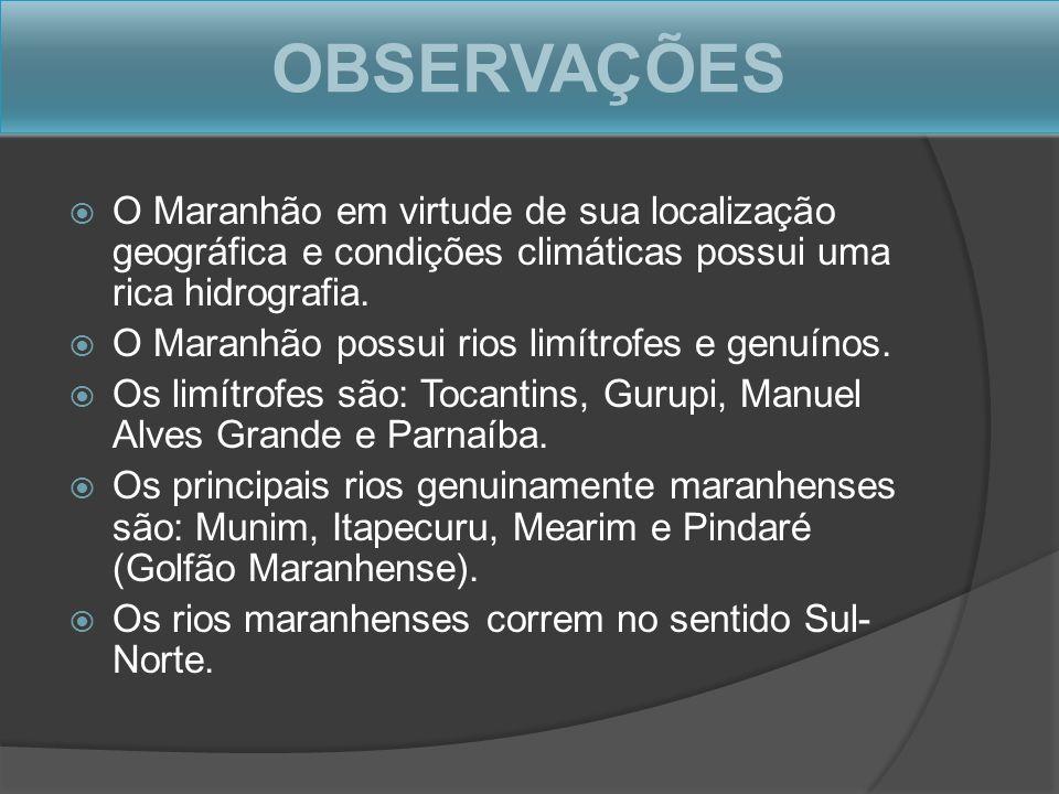 OBSERVAÇÕES O Maranhão em virtude de sua localização geográfica e condições climáticas possui uma rica hidrografia.