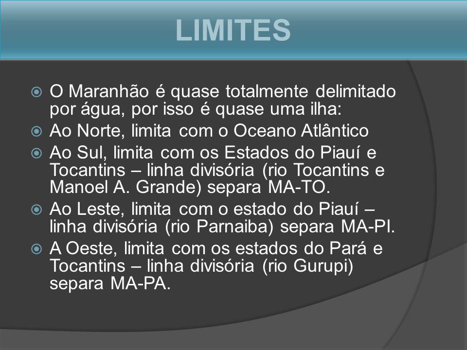 LIMITES O Maranhão é quase totalmente delimitado por água, por isso é quase uma ilha: Ao Norte, limita com o Oceano Atlântico.