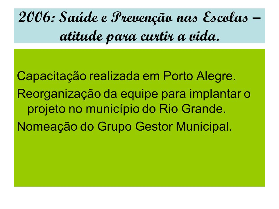 2006: Saúde e Prevenção nas Escolas – atitude para curtir a vida.