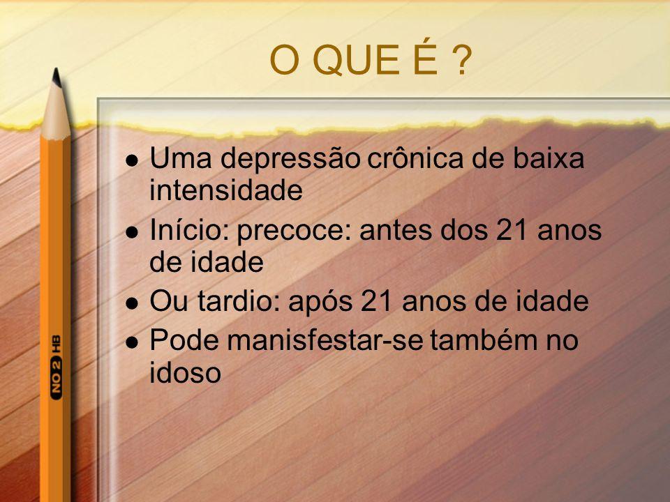 O QUE É Uma depressão crônica de baixa intensidade