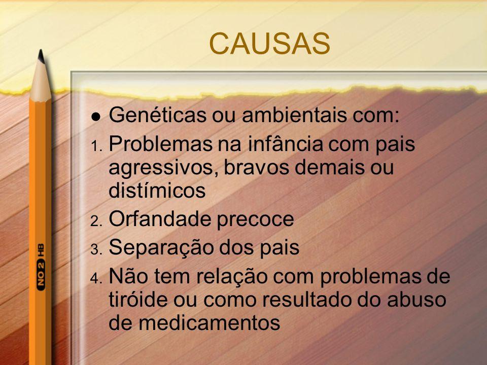 CAUSAS Genéticas ou ambientais com: