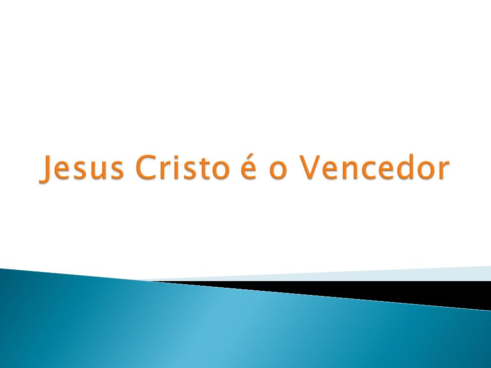 Jesus Cristo é o Vencedor