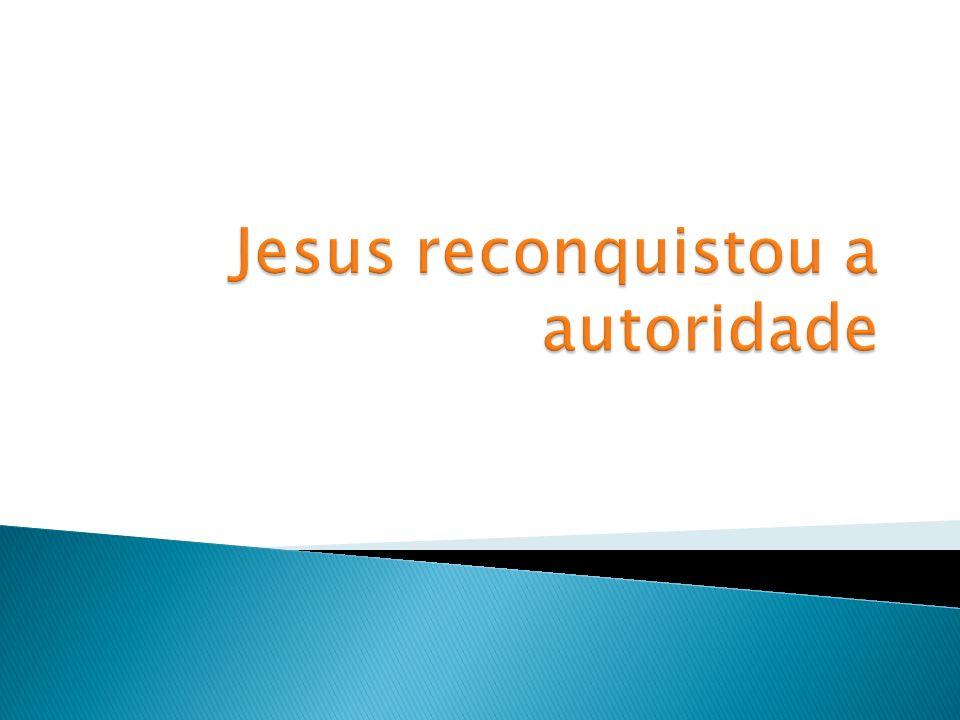 Jesus reconquistou a autoridade
