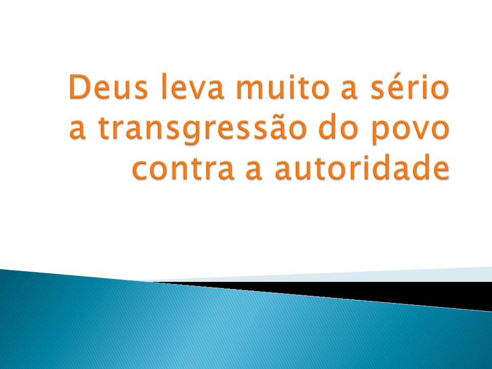Deus leva muito a sério a transgressão do povo contra a autoridade