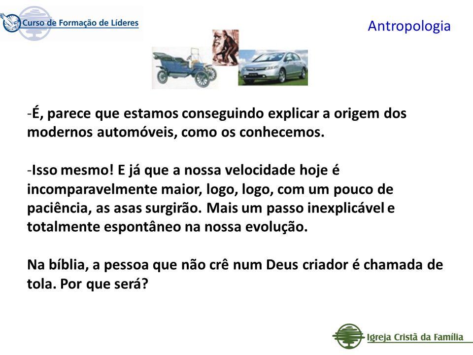 Antropologia É, parece que estamos conseguindo explicar a origem dos modernos automóveis, como os conhecemos.