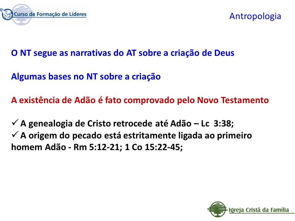 Antropologia O NT segue as narrativas do AT sobre a criação de Deus. Algumas bases no NT sobre a criação.