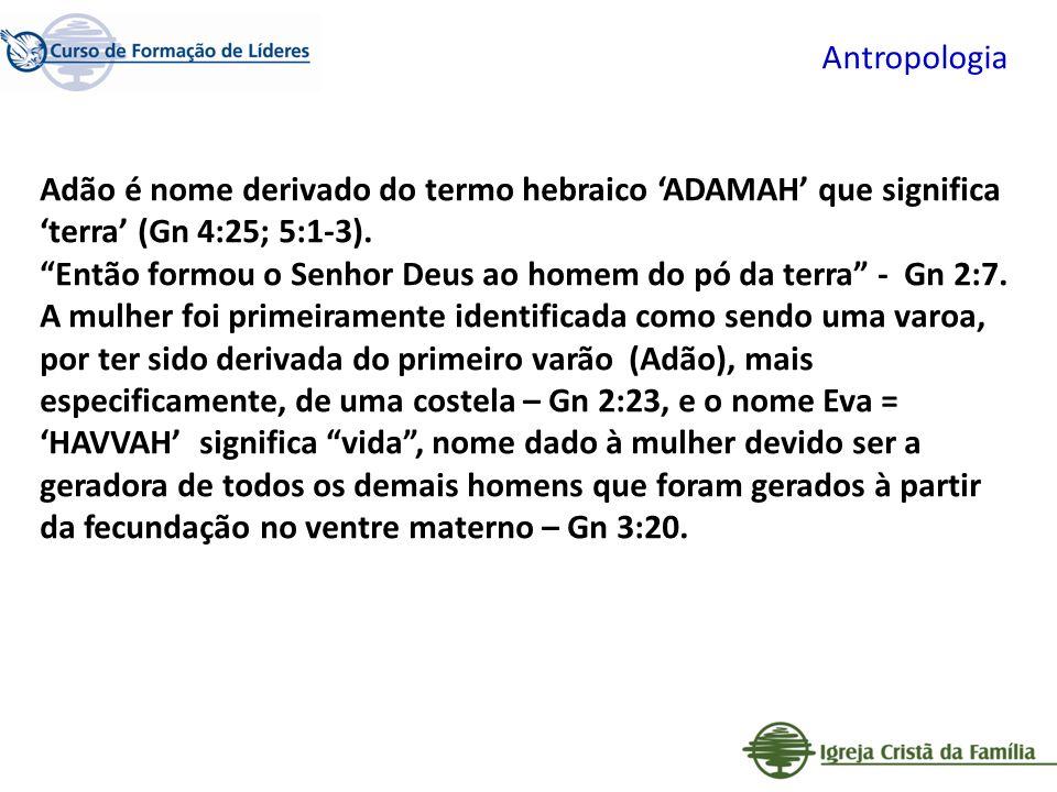 Antropologia Adão é nome derivado do termo hebraico 'ADAMAH' que significa 'terra' (Gn 4:25; 5:1-3).