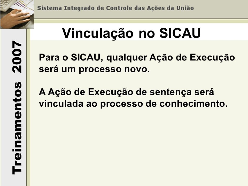 Vinculação no SICAU Para o SICAU, qualquer Ação de Execução será um processo novo.