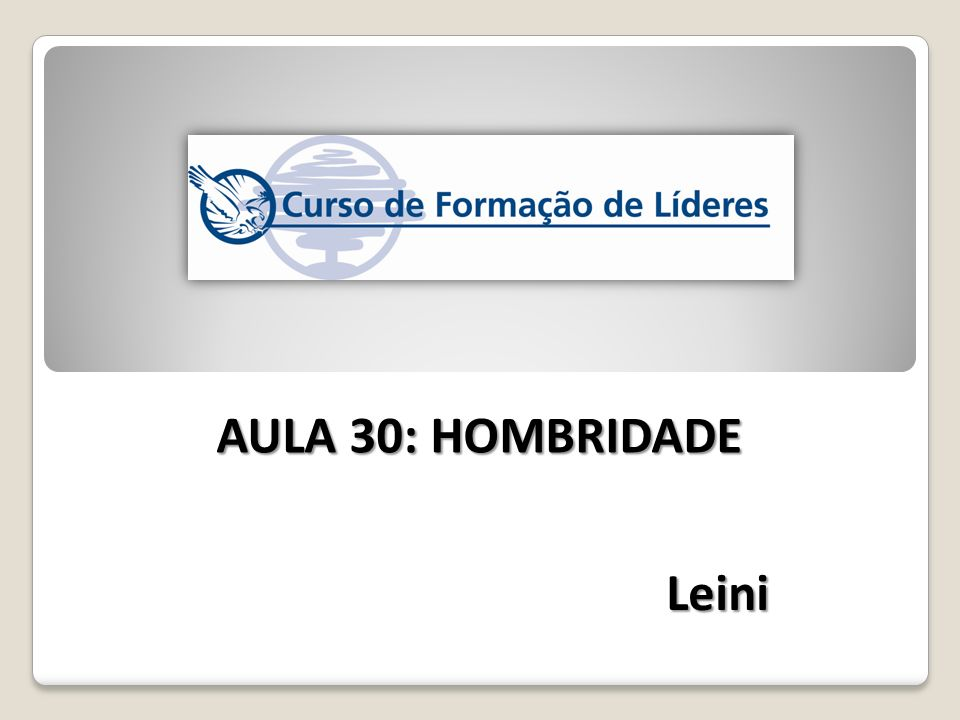 AULA 30: HOMBRIDADE Leini