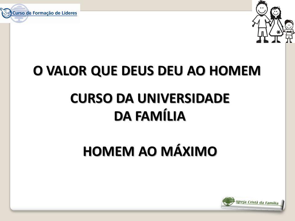 CURSO DA UNIVERSIDADE DA FAMÍLIA HOMEM AO MÁXIMO