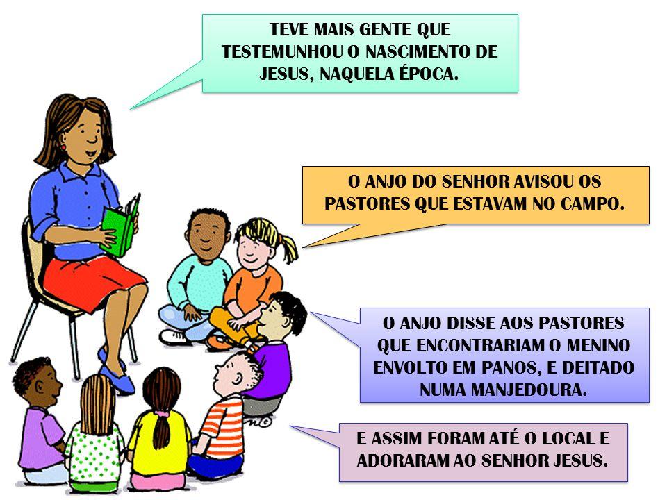 TEVE MAIS GENTE QUE TESTEMUNHOU O NASCIMENTO DE JESUS, NAQUELA ÉPOCA.