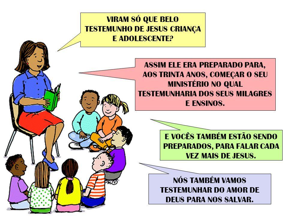 VIRAM SÓ QUE BELO TESTEMUNHO DE JESUS CRIANÇA E ADOLESCENTE