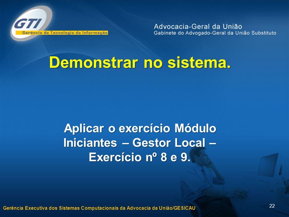 Demonstrar no sistema. Aplicar o exercício Módulo Iniciantes – Gestor Local – Exercício nº 8 e 9.