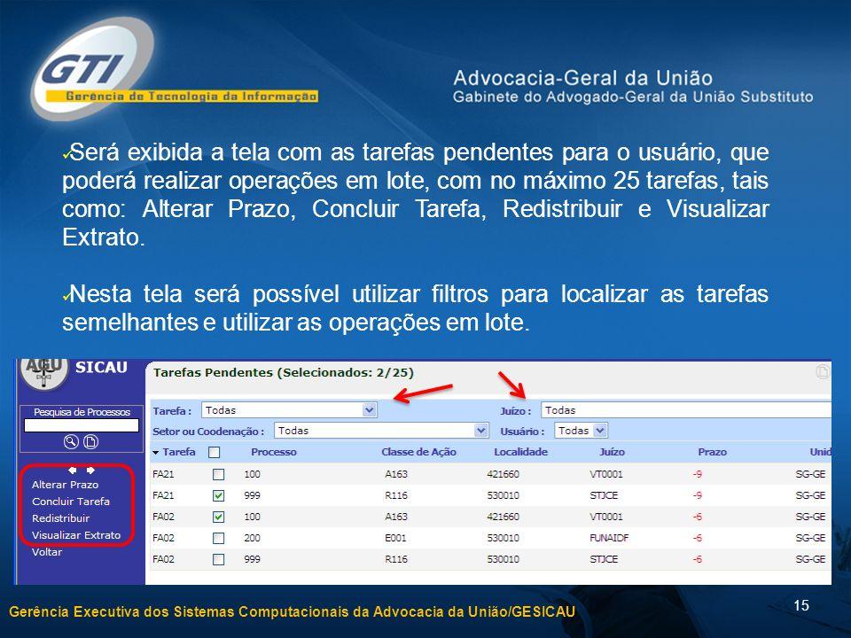 Será exibida a tela com as tarefas pendentes para o usuário, que poderá realizar operações em lote, com no máximo 25 tarefas, tais como: Alterar Prazo, Concluir Tarefa, Redistribuir e Visualizar Extrato.