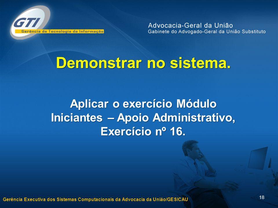 Demonstrar no sistema.Aplicar o exercício Módulo Iniciantes – Apoio Administrativo, Exercício nº 16.