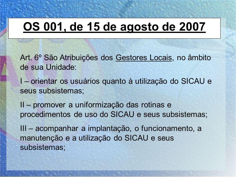 OS 001, de 15 de agosto de 2007 Art. 6º São Atribuições dos Gestores Locais, no âmbito de sua Unidade: