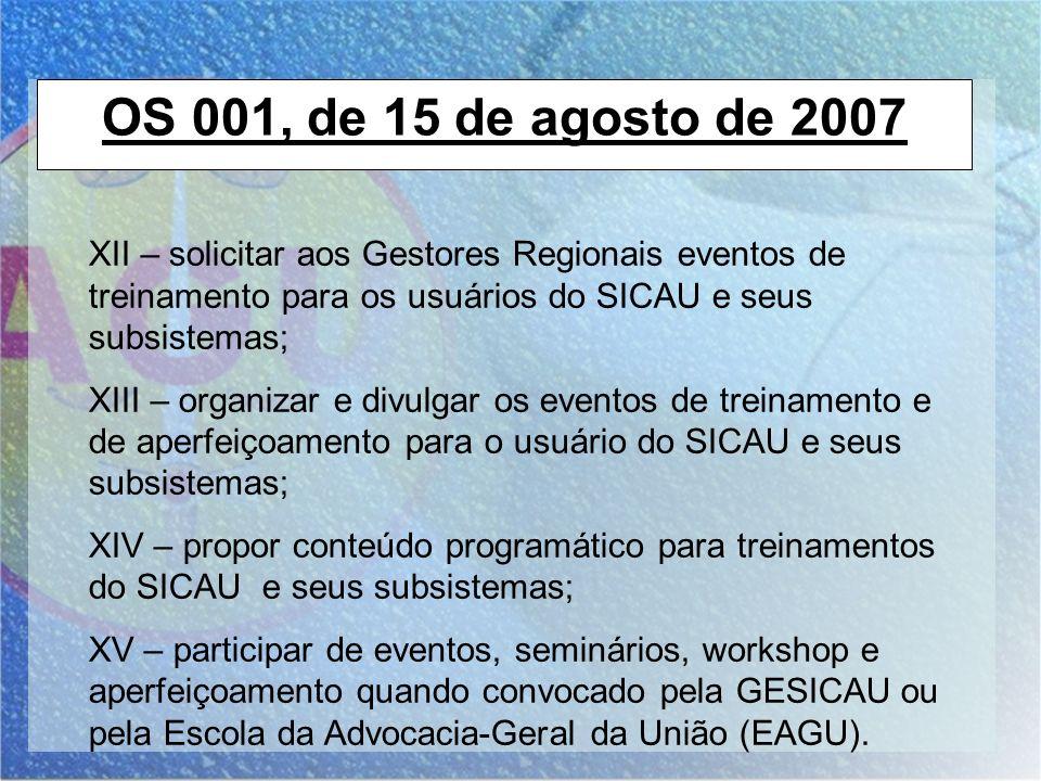 OS 001, de 15 de agosto de 2007 XII – solicitar aos Gestores Regionais eventos de treinamento para os usuários do SICAU e seus subsistemas;