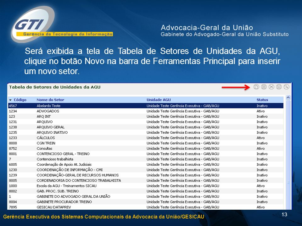 Será exibida a tela de Tabela de Setores de Unidades da AGU, clique no botão Novo na barra de Ferramentas Principal para inserir um novo setor.