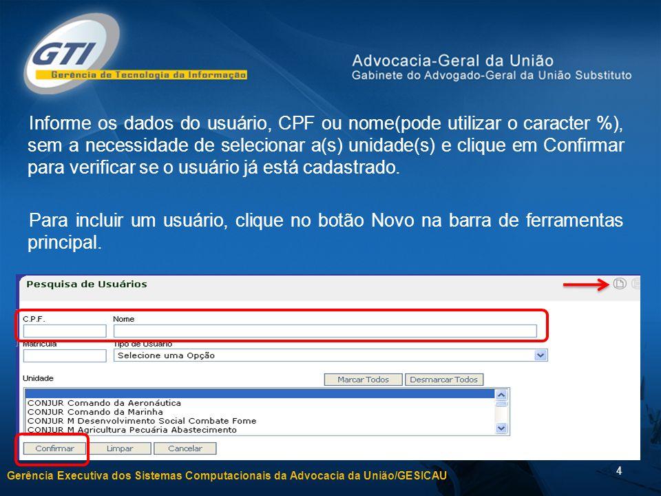 Informe os dados do usuário, CPF ou nome(pode utilizar o caracter %), sem a necessidade de selecionar a(s) unidade(s) e clique em Confirmar para verificar se o usuário já está cadastrado.