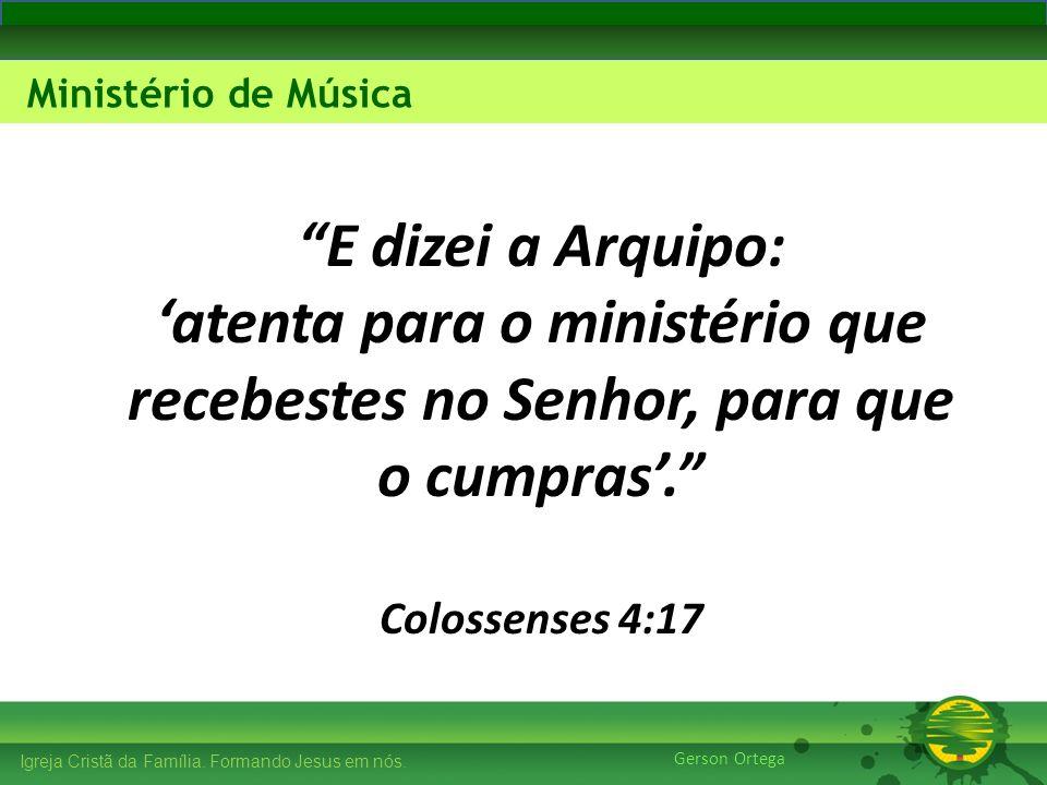 E dizei a Arquipo: 'atenta para o ministério que recebestes no Senhor, para que o cumpras'. Colossenses 4:17