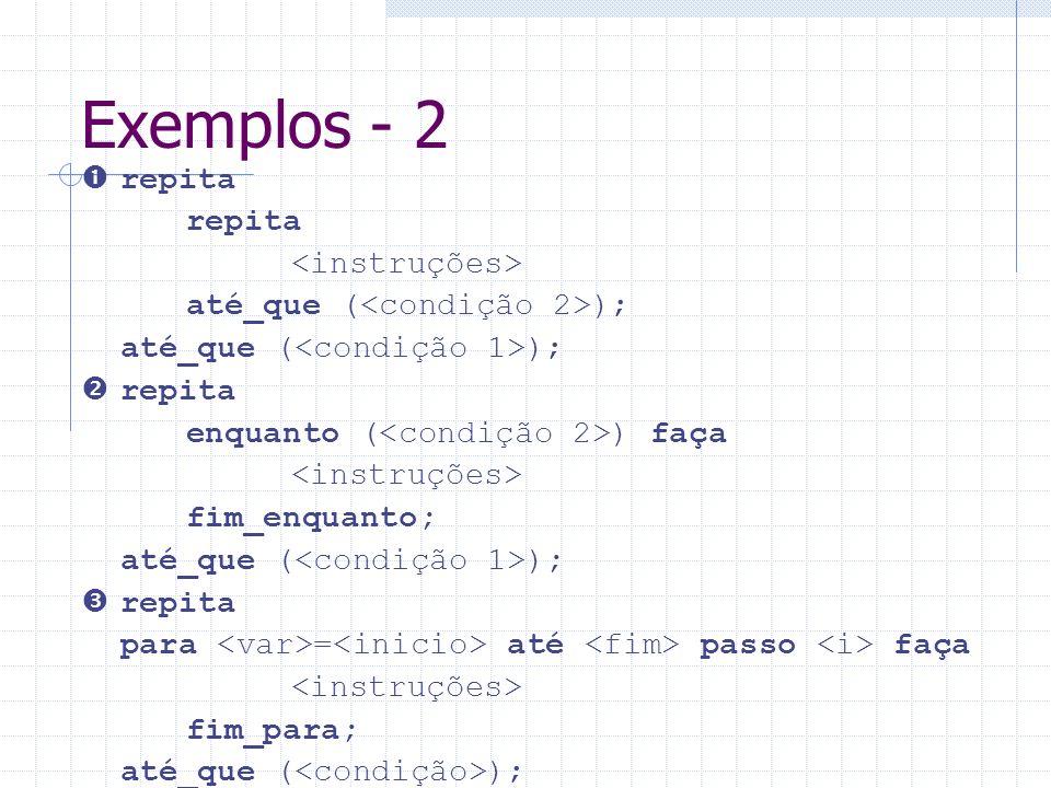 Exemplos - 2  repita repita <instruções>