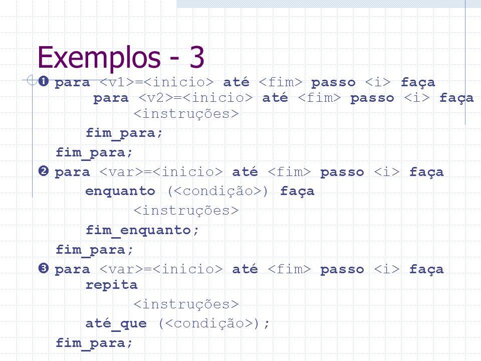 Exemplos - 3  para <v1>=<inicio> até <fim> passo <i> faça para <v2>=<inicio> até <fim> passo <i> faça <instruções>