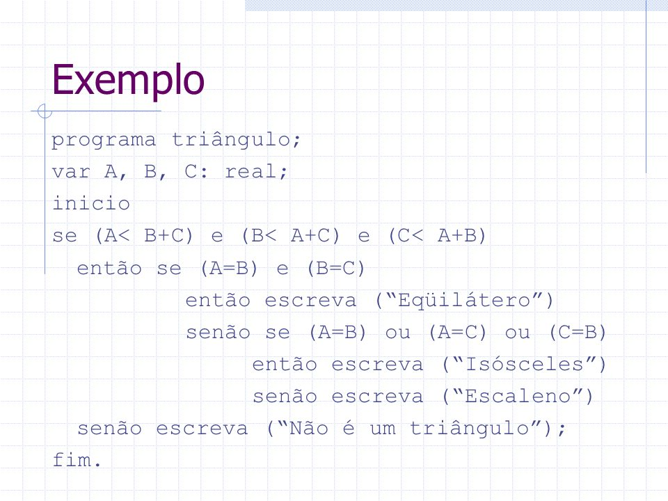 Exemplo programa triângulo; var A, B, C: real; inicio