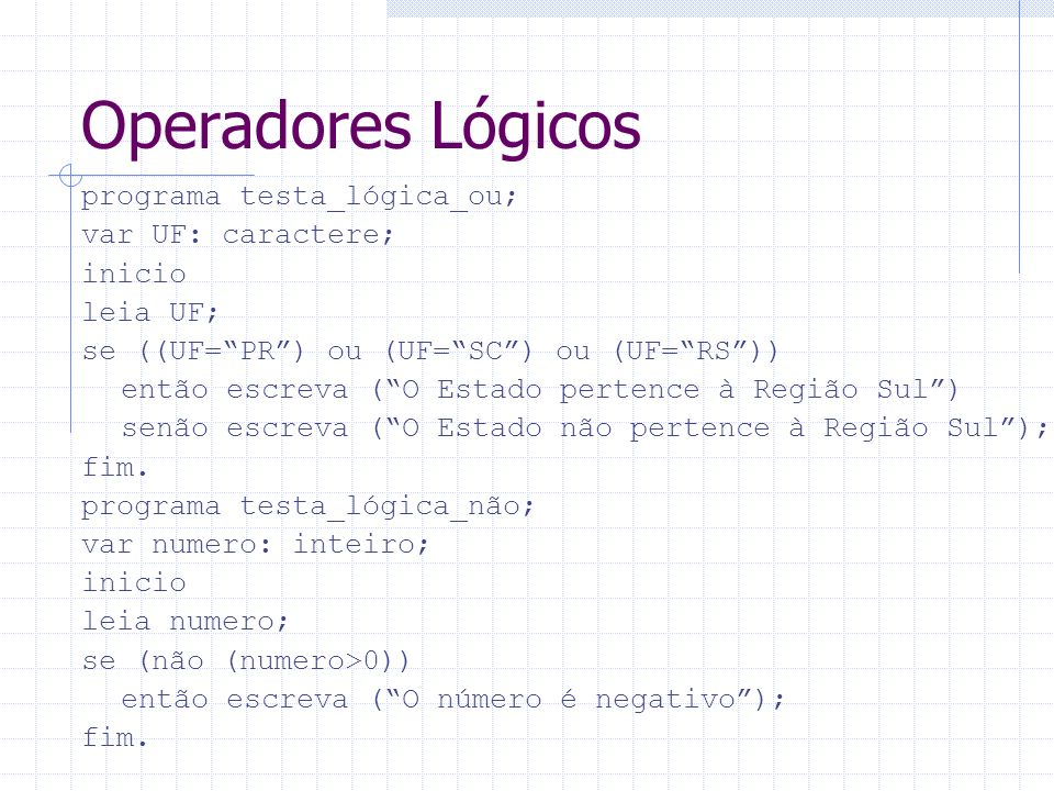 Operadores Lógicos programa testa_lógica_ou; var UF: caractere; inicio