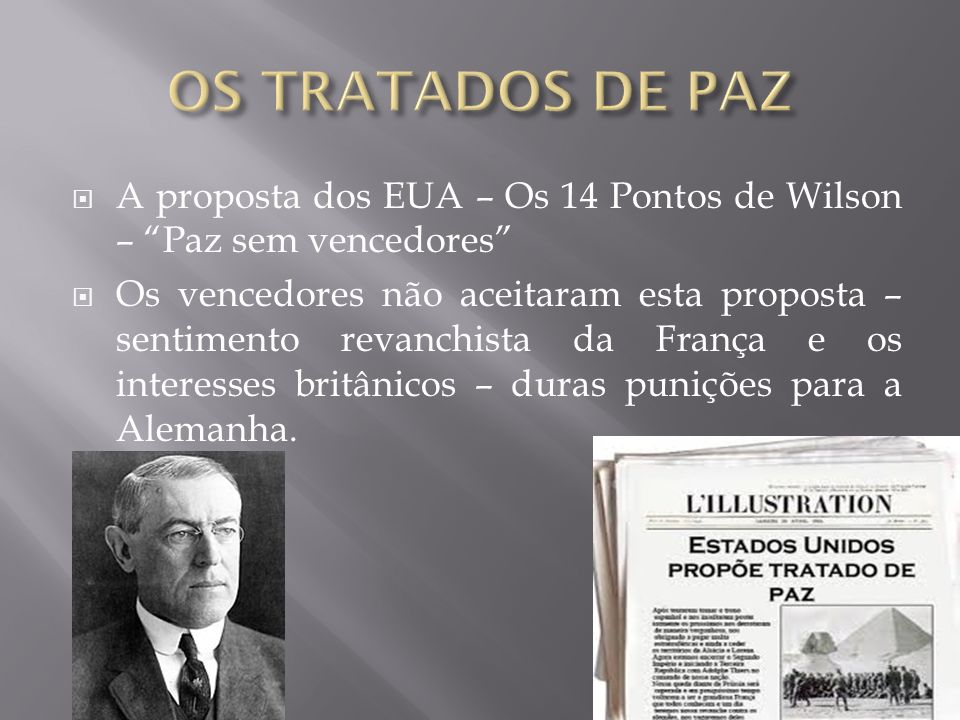 OS TRATADOS DE PAZ A proposta dos EUA – Os 14 Pontos de Wilson – Paz sem vencedores