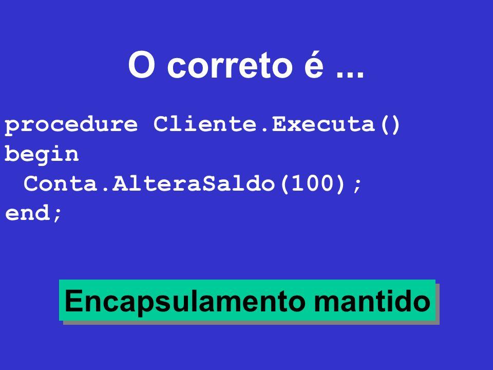 O correto é ... Encapsulamento mantido procedure Cliente.Executa()