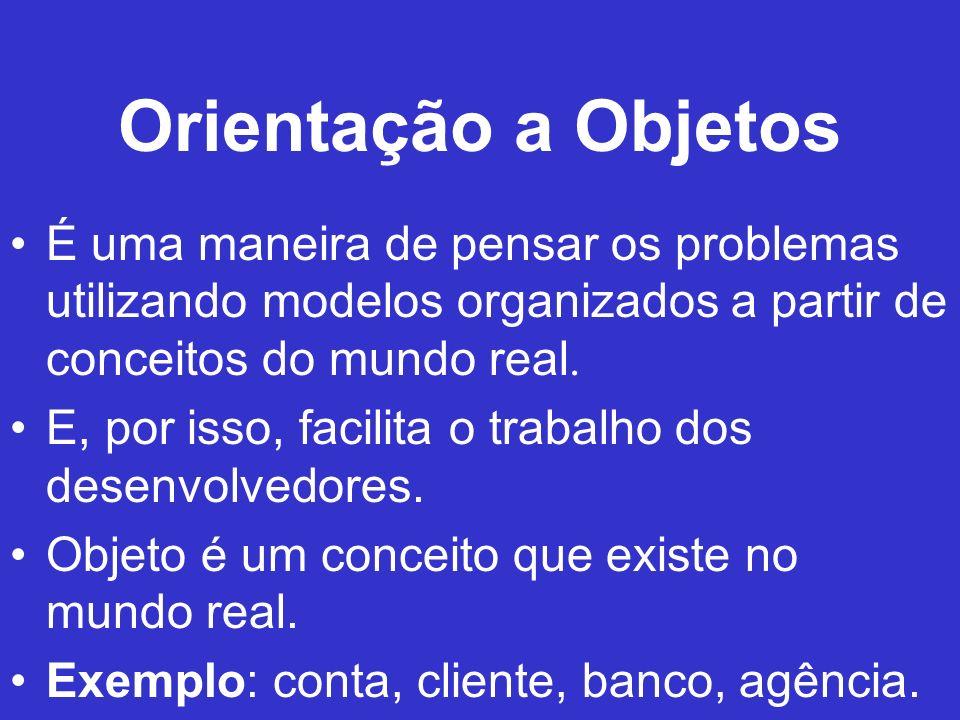 Orientação a Objetos É uma maneira de pensar os problemas utilizando modelos organizados a partir de conceitos do mundo real.