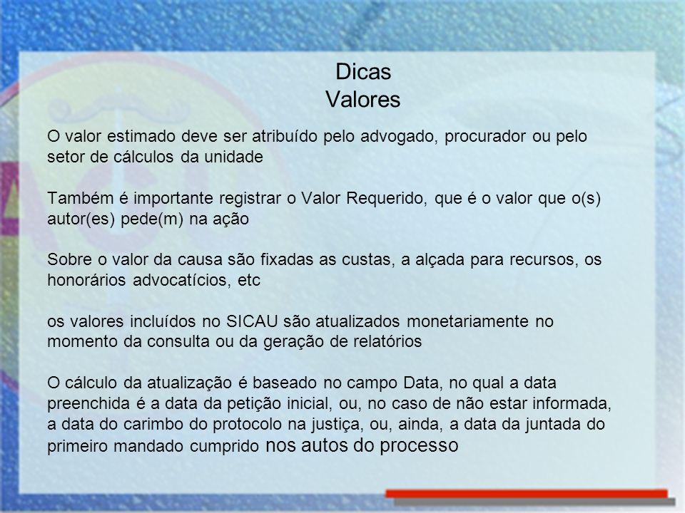 Dicas Valores O valor estimado deve ser atribuído pelo advogado, procurador ou pelo setor de cálculos da unidade.