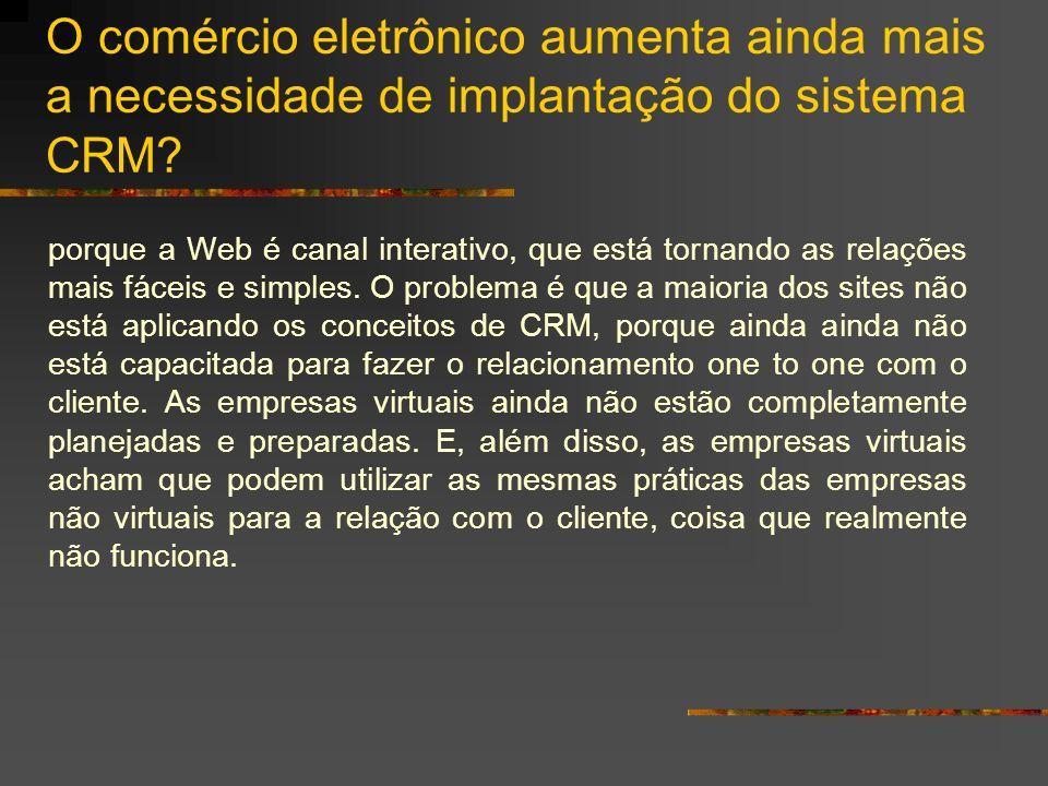O comércio eletrônico aumenta ainda mais a necessidade de implantação do sistema CRM