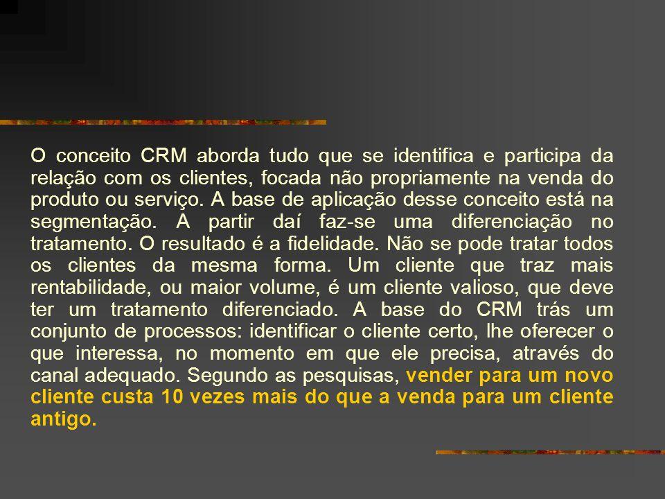 O conceito CRM aborda tudo que se identifica e participa da relação com os clientes, focada não propriamente na venda do produto ou serviço.
