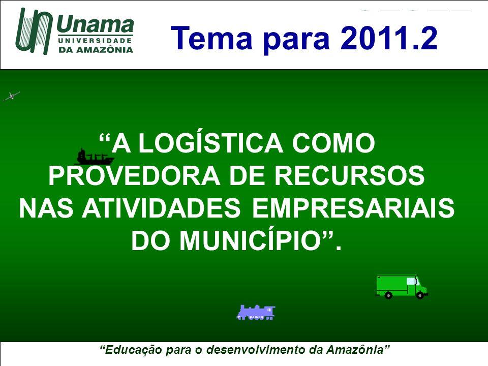 Tema para 2011.2 A LOGÍSTICA COMO PROVEDORA DE RECURSOS NAS ATIVIDADES EMPRESARIAIS DO MUNICÍPIO .