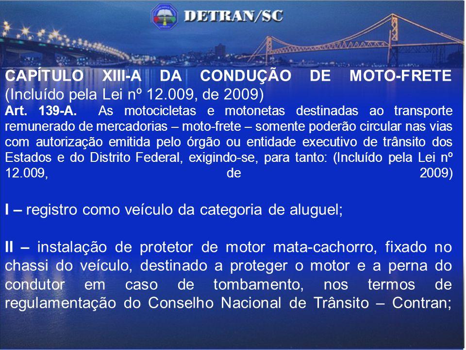 CAPÍTULO XIII-A DA CONDUÇÃO DE MOTO-FRETE (Incluído pela Lei nº 12