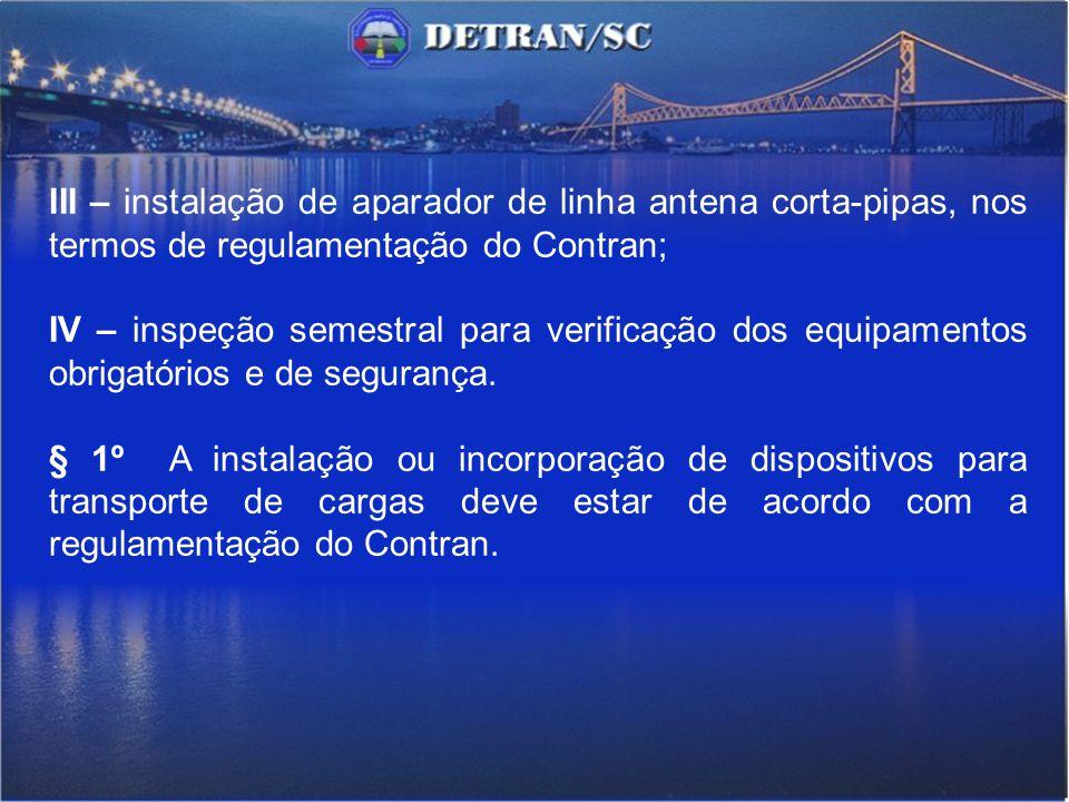 III – instalação de aparador de linha antena corta-pipas, nos termos de regulamentação do Contran;