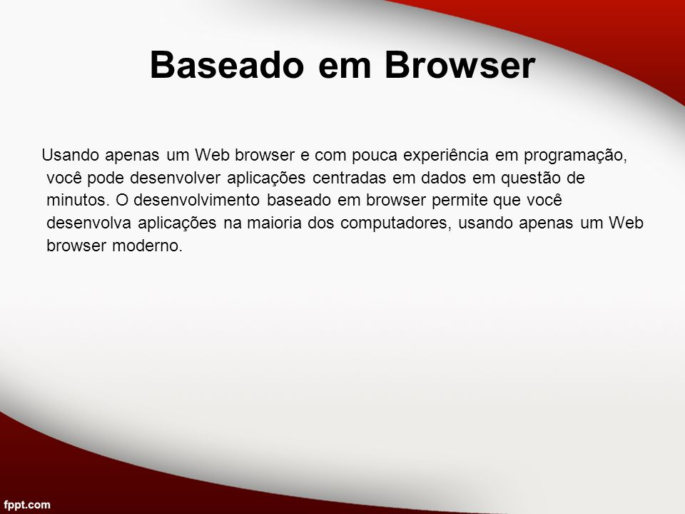 Baseado em Browser Usando apenas um Web browser e com pouca experiência em programação,