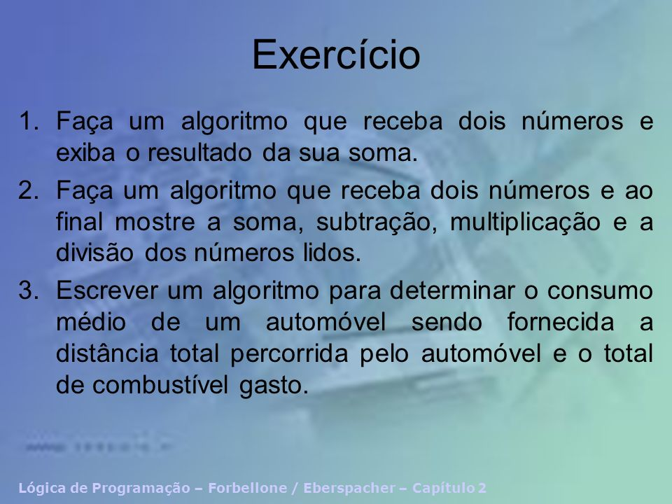 Exercício Faça um algoritmo que receba dois números e exiba o resultado da sua soma.