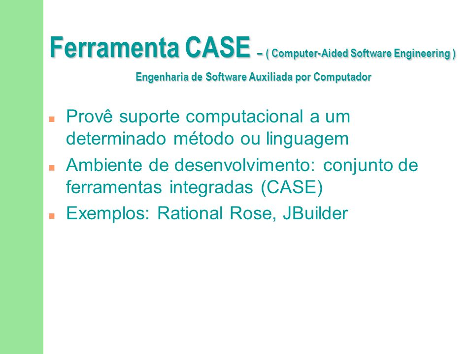 Ferramenta CASE – ( Computer-Aided Software Engineering ) Engenharia de Software Auxiliada por Computador