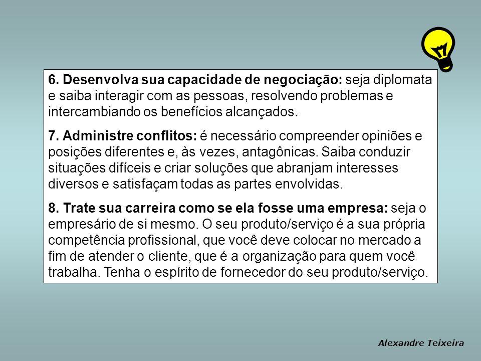 6. Desenvolva sua capacidade de negociação: seja diplomata e saiba interagir com as pessoas, resolvendo problemas e intercambiando os benefícios alcançados.