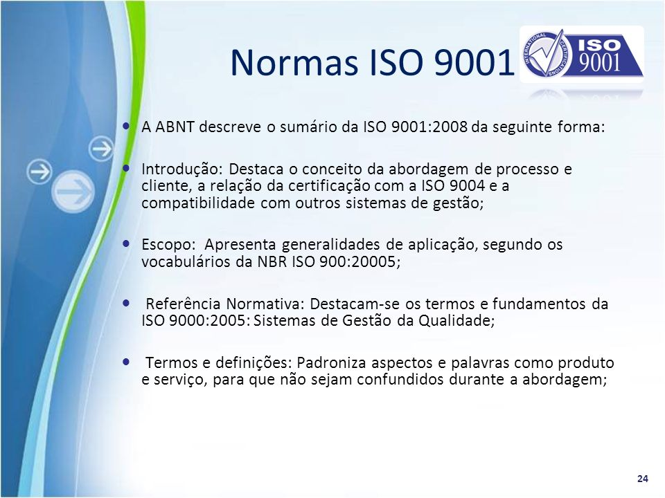 Normas ISO 9001 A ABNT descreve o sumário da ISO 9001:2008 da seguinte forma: