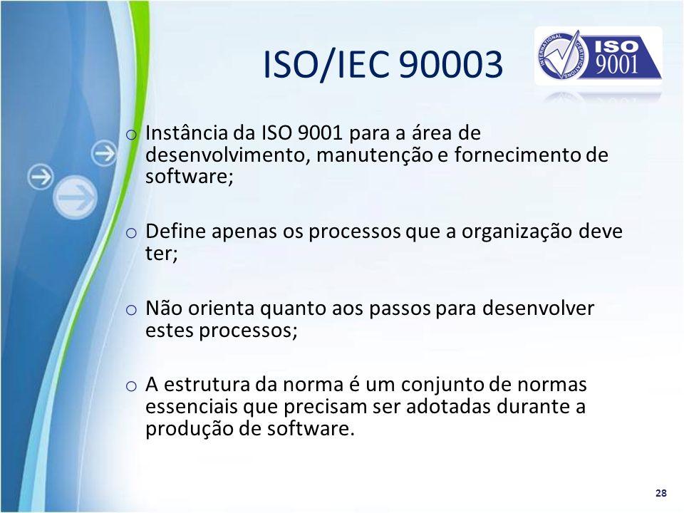 ISO/IEC 90003 Instância da ISO 9001 para a área de desenvolvimento, manutenção e fornecimento de software;
